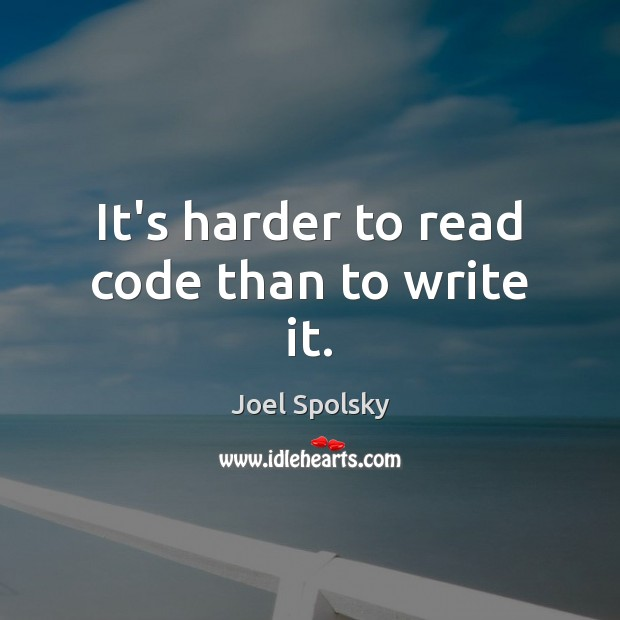 It's harder to read code than to write it. Image