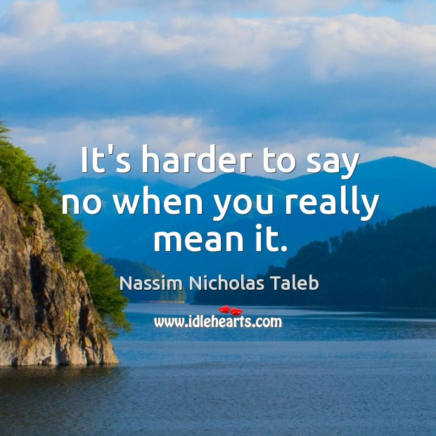 Image, It's harder to say no when you really mean it.