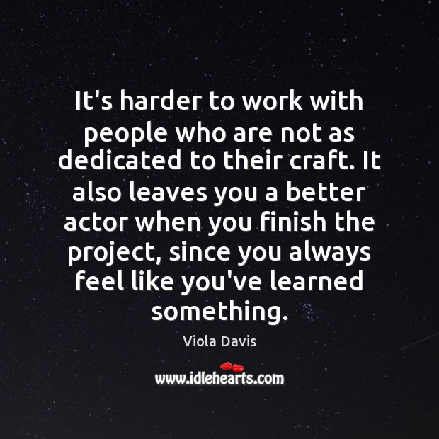 It's harder to work with people who are not as dedicated to Viola Davis Picture Quote