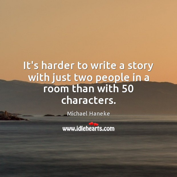 Image, It's harder to write a story with just two people in a room than with 50 characters.