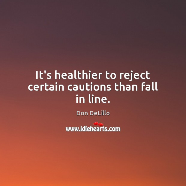 It's healthier to reject certain cautions than fall in line. Image