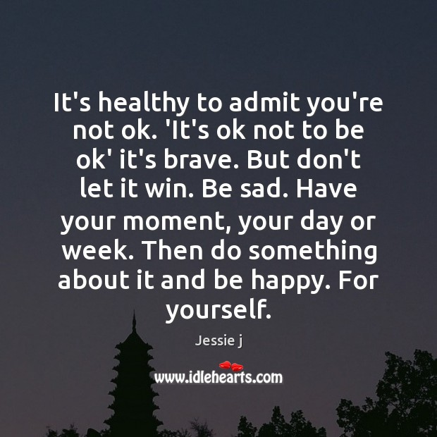 Image, It's healthy to admit you're not ok. 'It's ok not to be