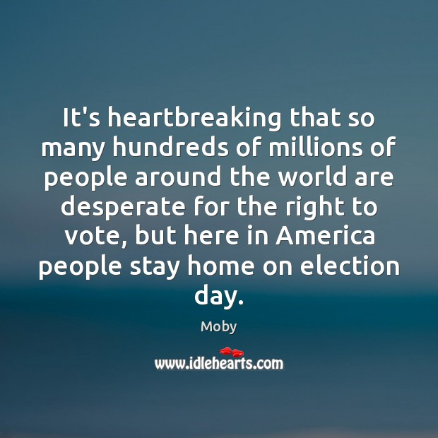It's heartbreaking that so many hundreds of millions of people around the Moby Picture Quote