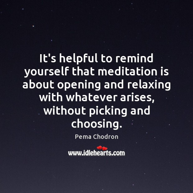 It's helpful to remind yourself that meditation is about opening and relaxing Image