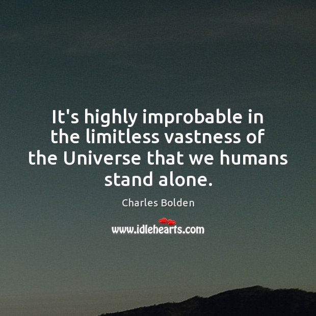 It's highly improbable in the limitless vastness of the Universe that we Image