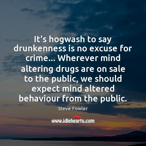 Image, It's hogwash to say drunkenness is no excuse for crime… Wherever mind