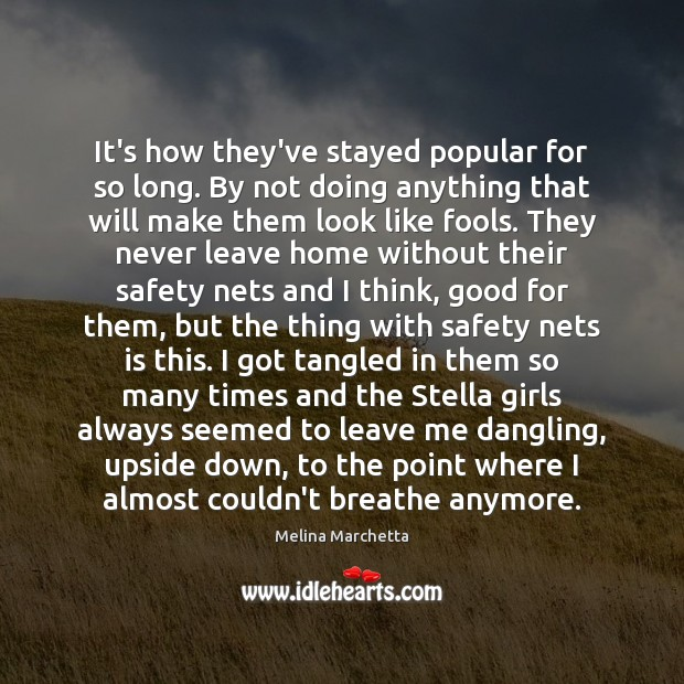 It's how they've stayed popular for so long. By not doing anything Melina Marchetta Picture Quote