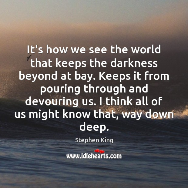 Image, It's how we see the world that keeps the darkness beyond at