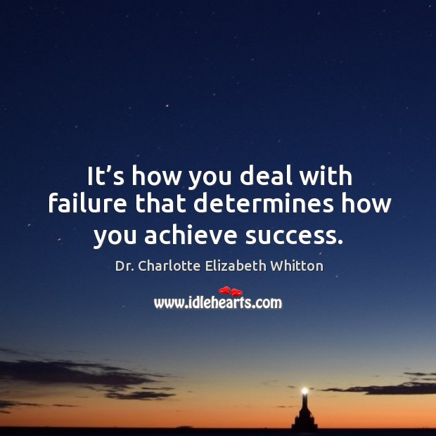 It's how you deal with failure that determines how you achieve success. Image