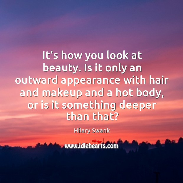 Image, It's how you look at beauty. Is it only an outward appearance with hair and makeup and