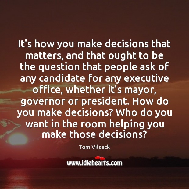 It's how you make decisions that matters, and that ought to be Image