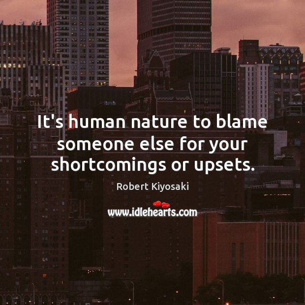 It's human nature to blame someone else for your shortcomings or upsets. Image