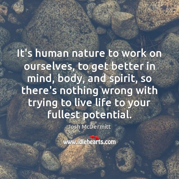 It's human nature to work on ourselves, to get better in mind, Image