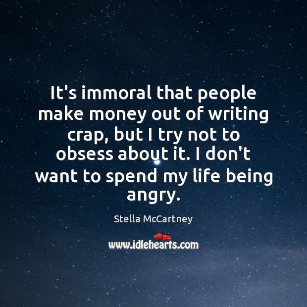 It's immoral that people make money out of writing crap, but I Stella McCartney Picture Quote
