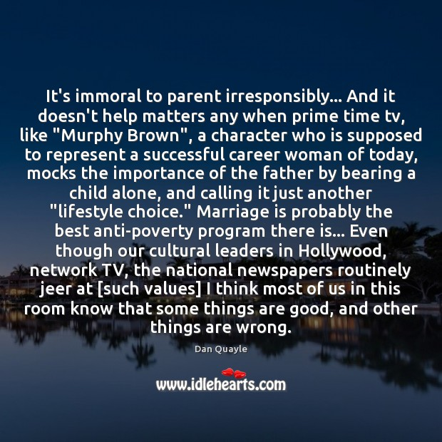 It's immoral to parent irresponsibly… And it doesn't help matters any when Image