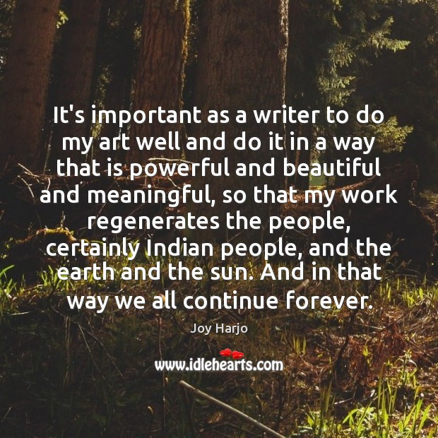 Joy Harjo Picture Quote image saying: It's important as a writer to do my art well and do