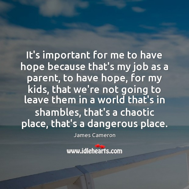 It's important for me to have hope because that's my job as James Cameron Picture Quote