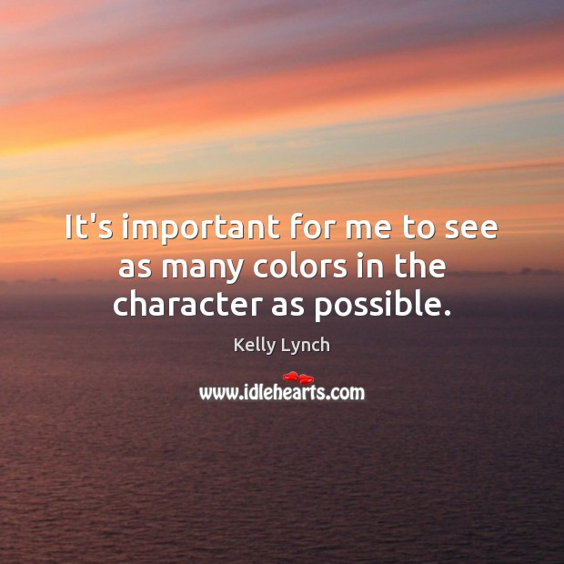 It's important for me to see as many colors in the character as possible. Image