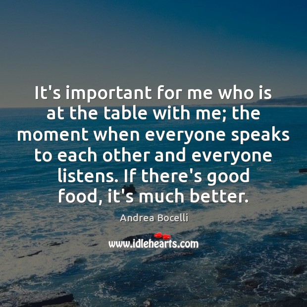 It's important for me who is at the table with me; the Andrea Bocelli Picture Quote