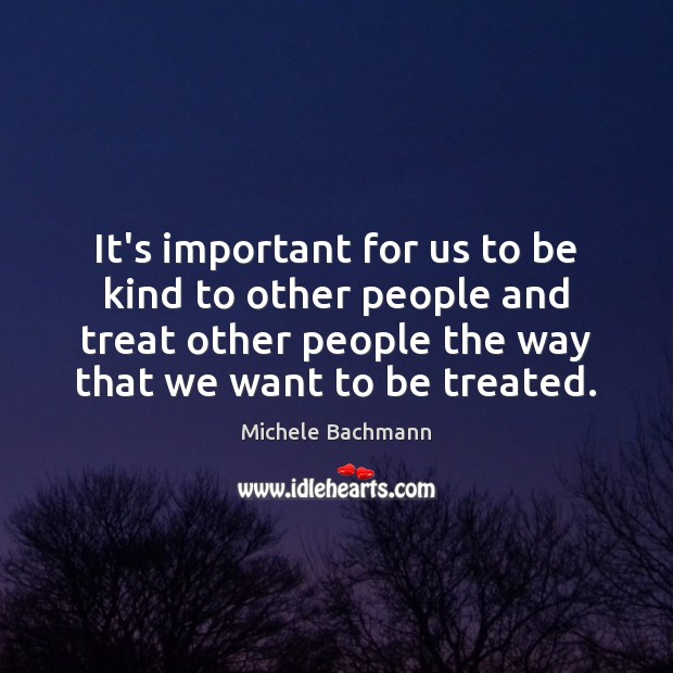 Image, It's important for us to be kind to other people and treat