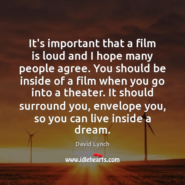It's important that a film is loud and I hope many people David Lynch Picture Quote