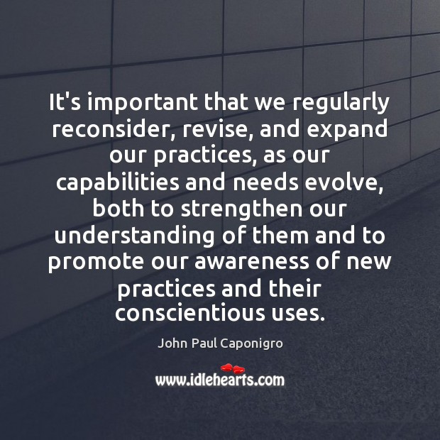 Image, It's important that we regularly reconsider, revise, and expand our practices, as