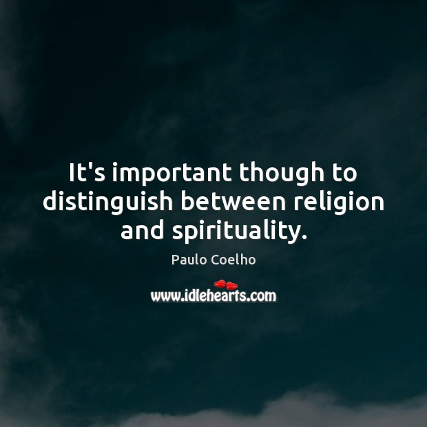 It's important though to distinguish between religion and spirituality. Image