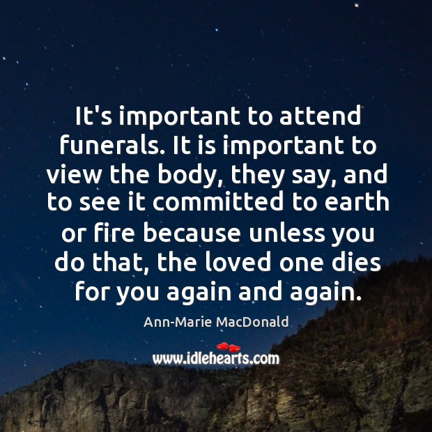 Image, It's important to attend funerals. It is important to view the body,