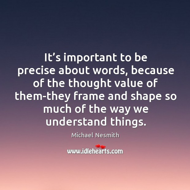 It's important to be precise about words Michael Nesmith Picture Quote