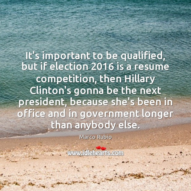 It's important to be qualified, but if election 2016 is a resume competition, Image