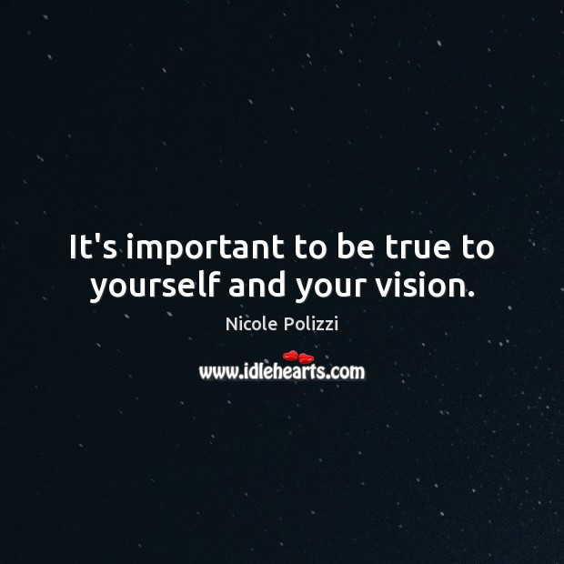 Nicole Polizzi Picture Quote image saying: It's important to be true to yourself and your vision.