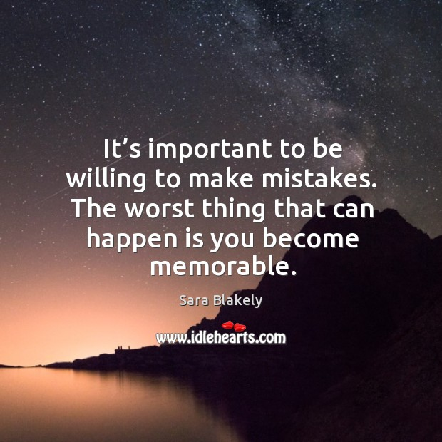 Image, It's important to be willing to make mistakes. The worst thing that can happen is you become memorable.