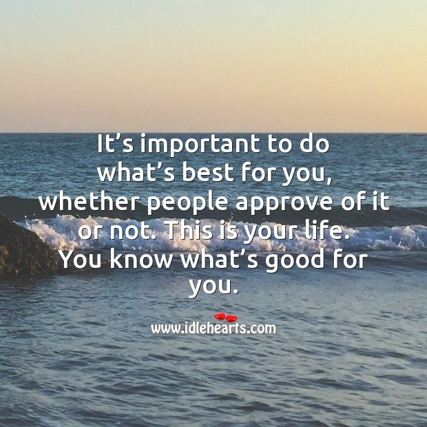 It's important to do what's best for you, whether people approve of it or not. People Quotes Image