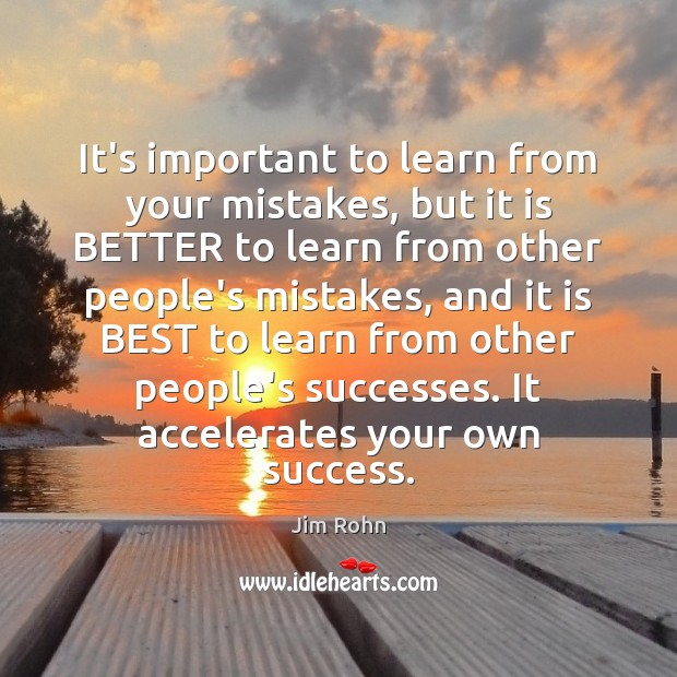 It's important to learn from your mistakes, but it is BETTER to Jim Rohn Picture Quote