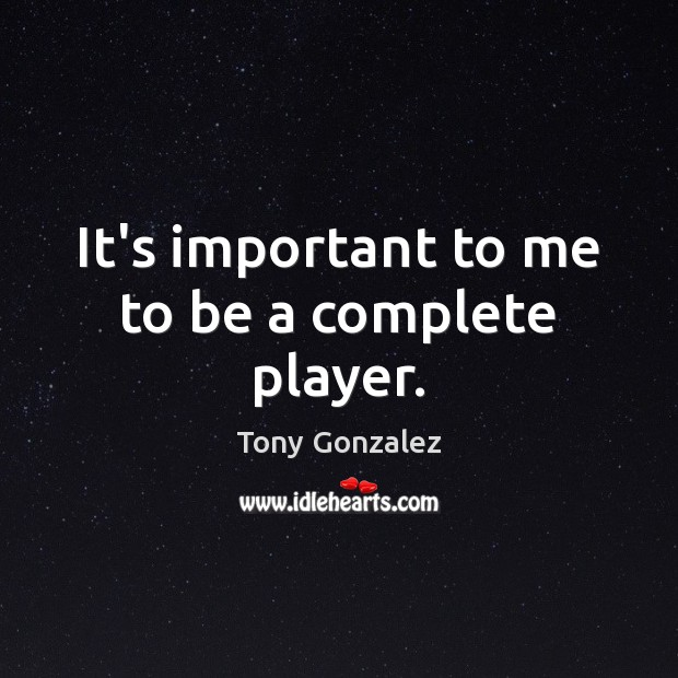 It's important to me to be a complete player. Image