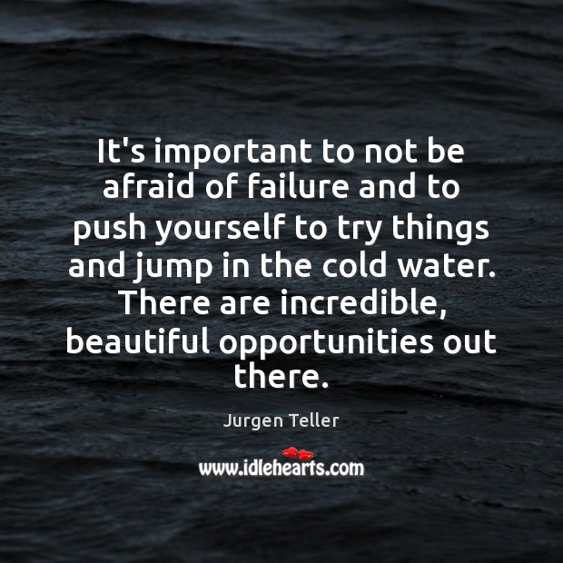 Image, It's important to not be afraid of failure and to push yourself