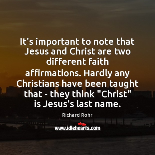 It's important to note that Jesus and Christ are two different faith Richard Rohr Picture Quote