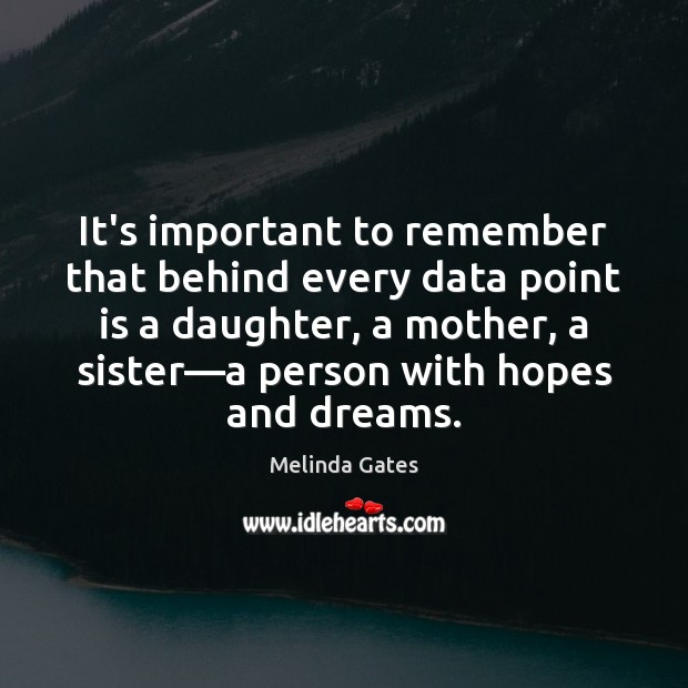 It's important to remember that behind every data point is a daughter, Melinda Gates Picture Quote