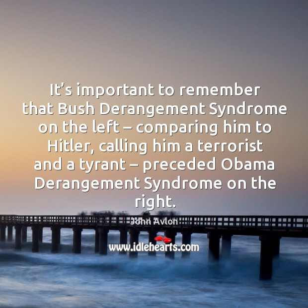 Image, It's important to remember that bush derangement syndrome on the left – comparing him to hitler