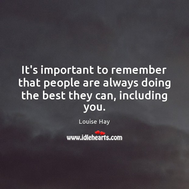 It's important to remember that people are always doing the best they can, including you. Louise Hay Picture Quote