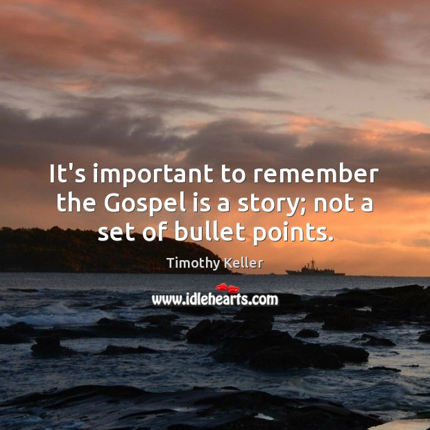 It's important to remember the Gospel is a story; not a set of bullet points. Image