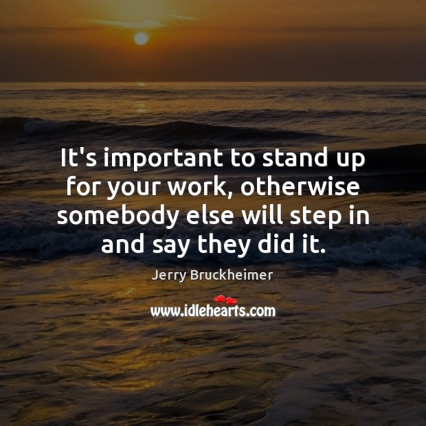 It's important to stand up for your work, otherwise somebody else will Image