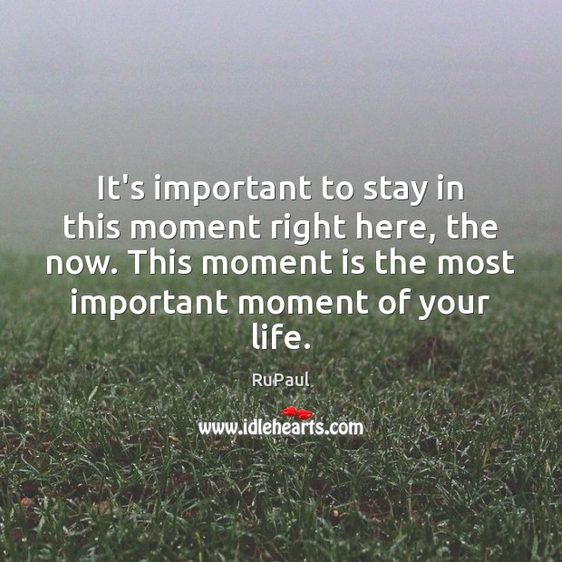 Image, It's important to stay in this moment right here, the now. This