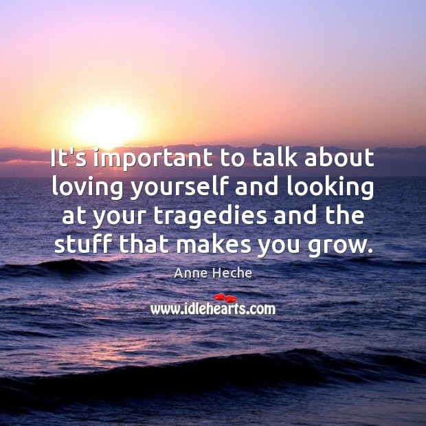 It's important to talk about loving yourself and looking at your tragedies Image