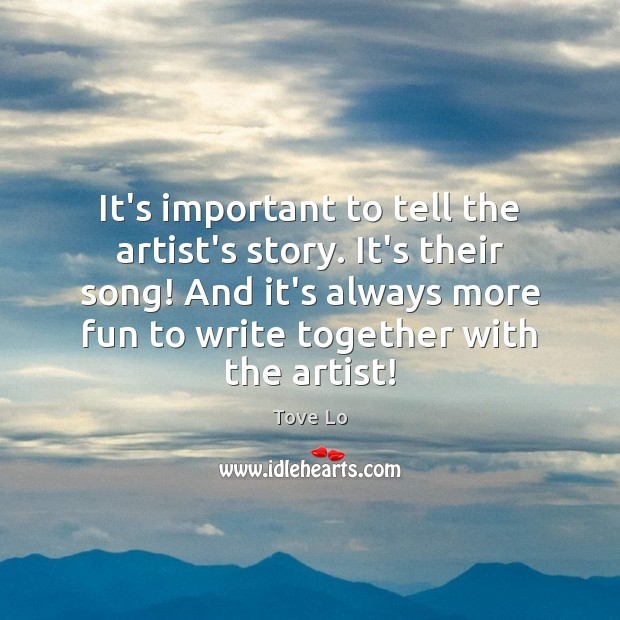 It's important to tell the artist's story. It's their song! And it's Tove Lo Picture Quote