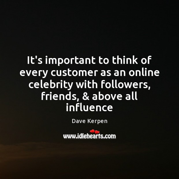 It's important to think of every customer as an online celebrity with Image