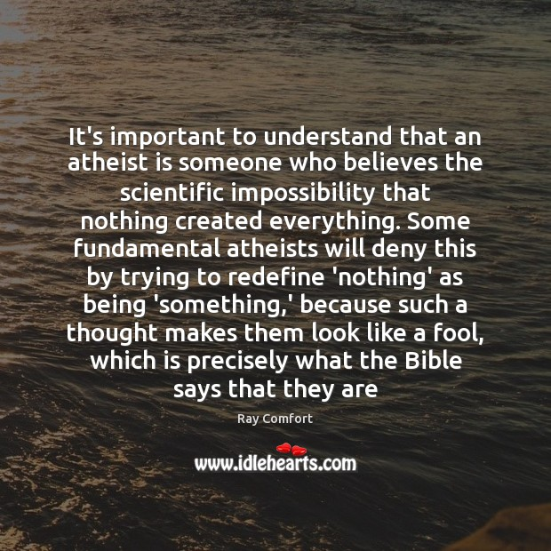 It's important to understand that an atheist is someone who believes the Ray Comfort Picture Quote