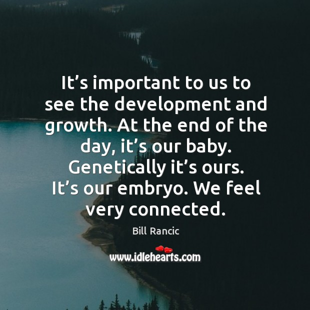 It's important to us to see the development and growth. Bill Rancic Picture Quote