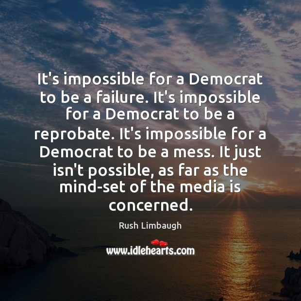 It's impossible for a Democrat to be a failure. It's impossible for Image