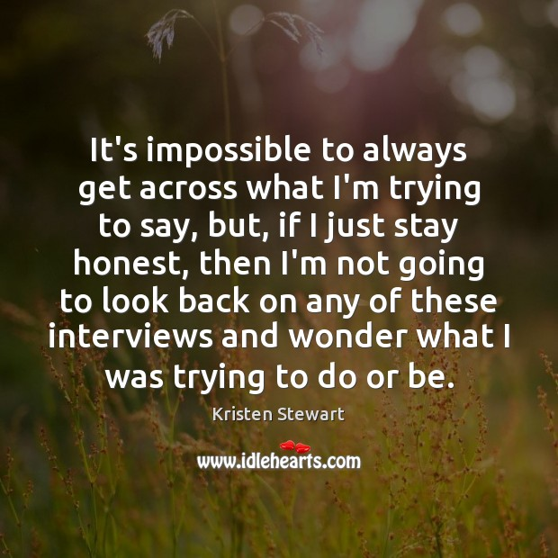 It's impossible to always get across what I'm trying to say, but, Kristen Stewart Picture Quote